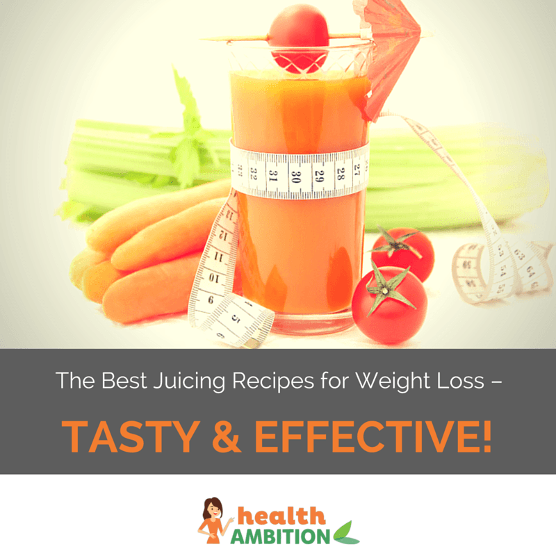 The Best Juicing Recipes For Weight Loss Tasty And Effective