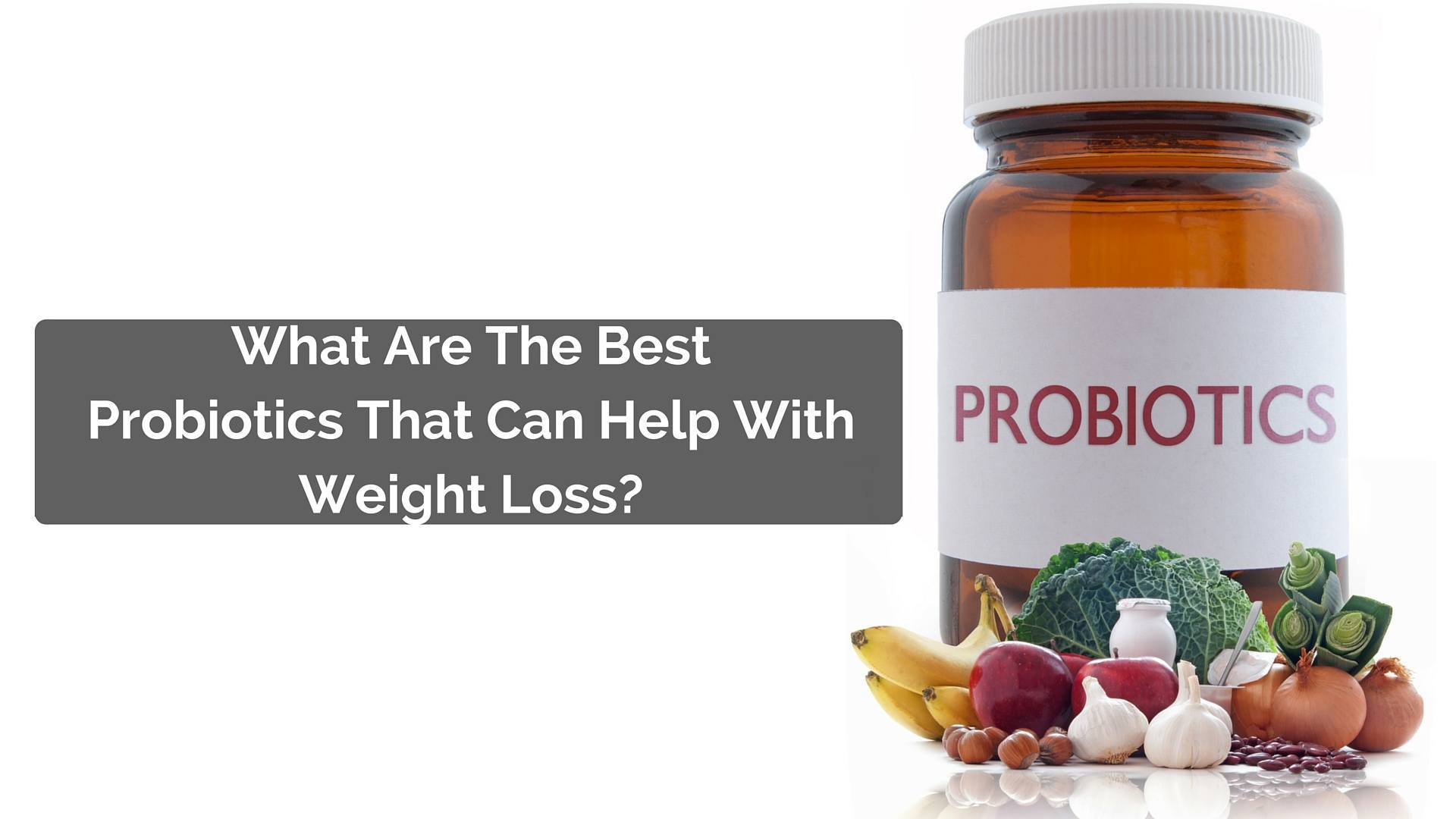 Whats The Best Probiotic That Can Aid Your Weight Loss? Read on to find out.
