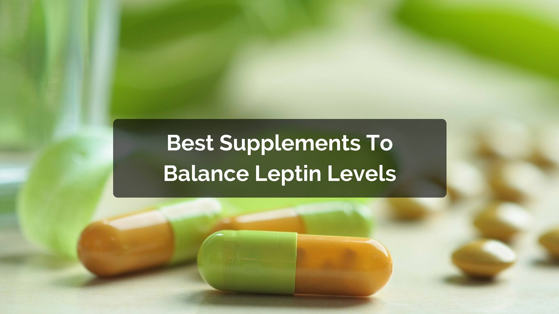 Quick Weight Loss Pills >> The Best Leptin Supplements and Pills, Where To Buy Them & Side Effects