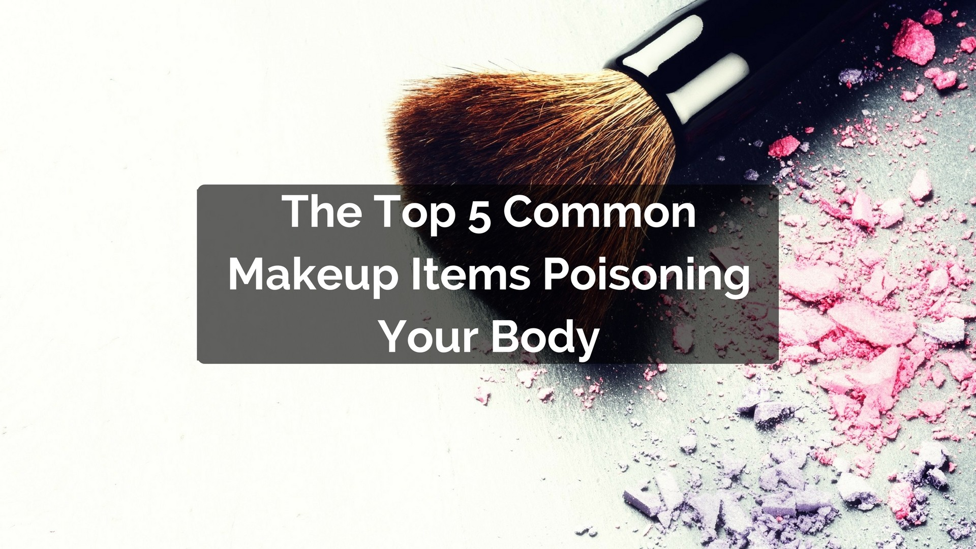 The 5 common makeup items that are poisoning your body 89 of women use 3 - New uses common items ...