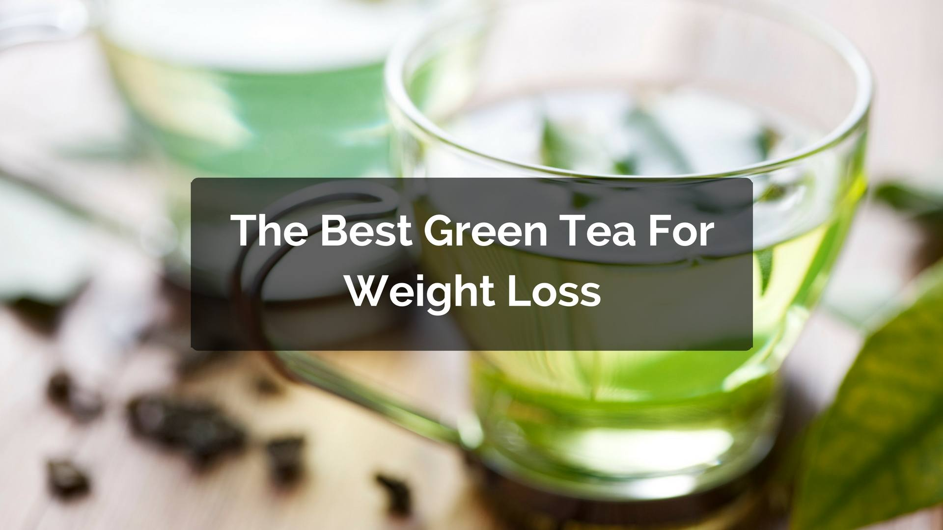 The Best Green Tea For Weight Loss
