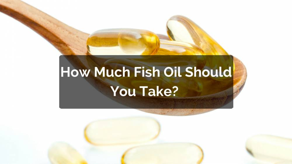 How much fish oil should you take the right omega 3 dose for How much fish oil