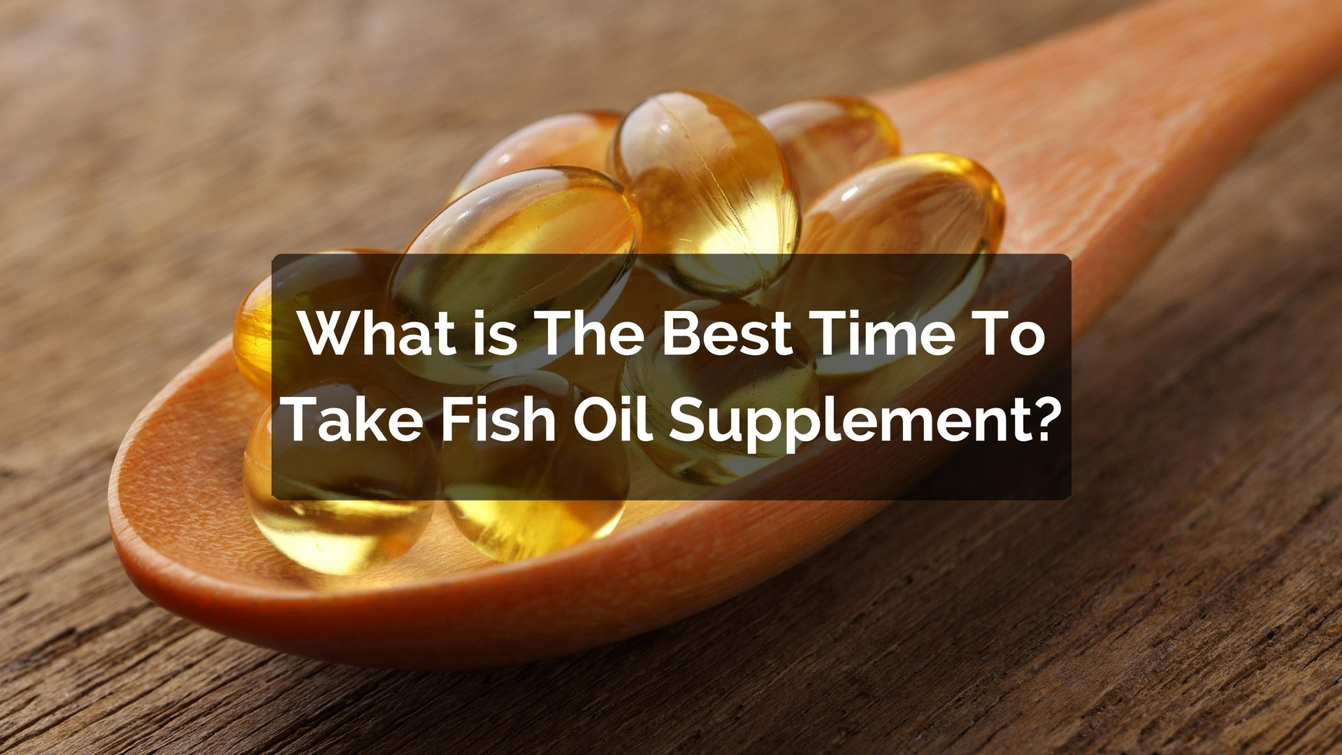 what is the best time to take fish oil ForBest Time To Take Fish Oil