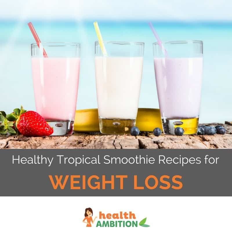 "Three glasses of tropical shakes in fornt of a tropical beach background with the title ""Healthy Tropical Smoothie Recipes for Weight Loss."""
