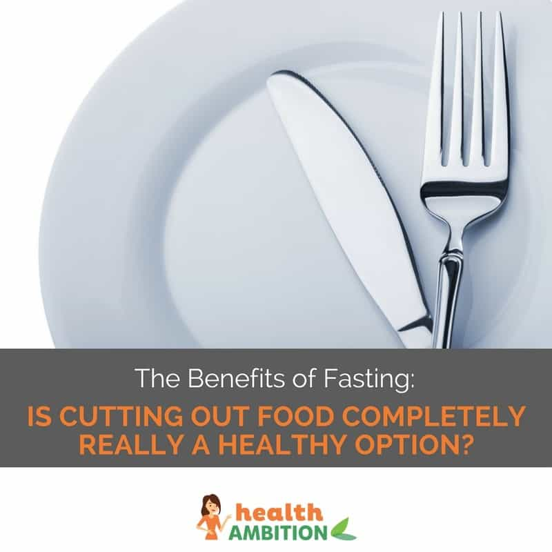 "An empty plate with a fork and butter knife and the title: ""The Benefits of Fasting: Is Cutting Out Food Completely Really a Healthy Option?"""