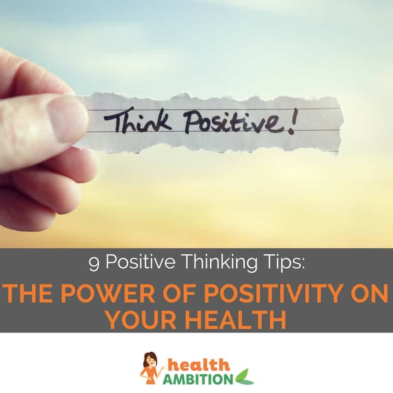 "A piece of paper with 'Think Positive!' writtne on it held up towards the sky with the title ""9 Positive Thinking Tips: The power of positivity on your health."""
