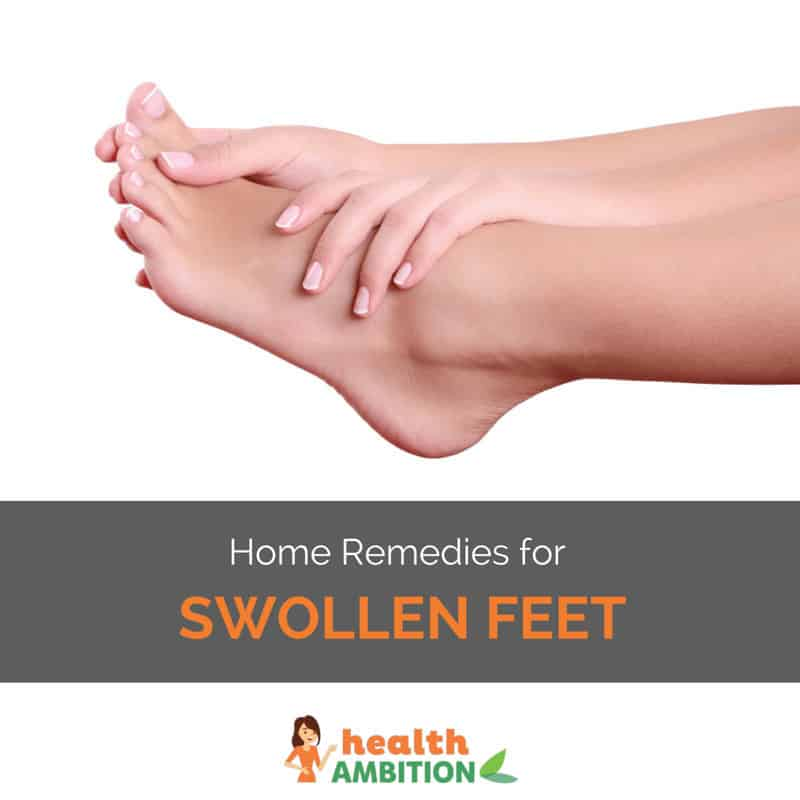 "A woman touching her foot with the title ""Home Remedies for Swollen Feet"""