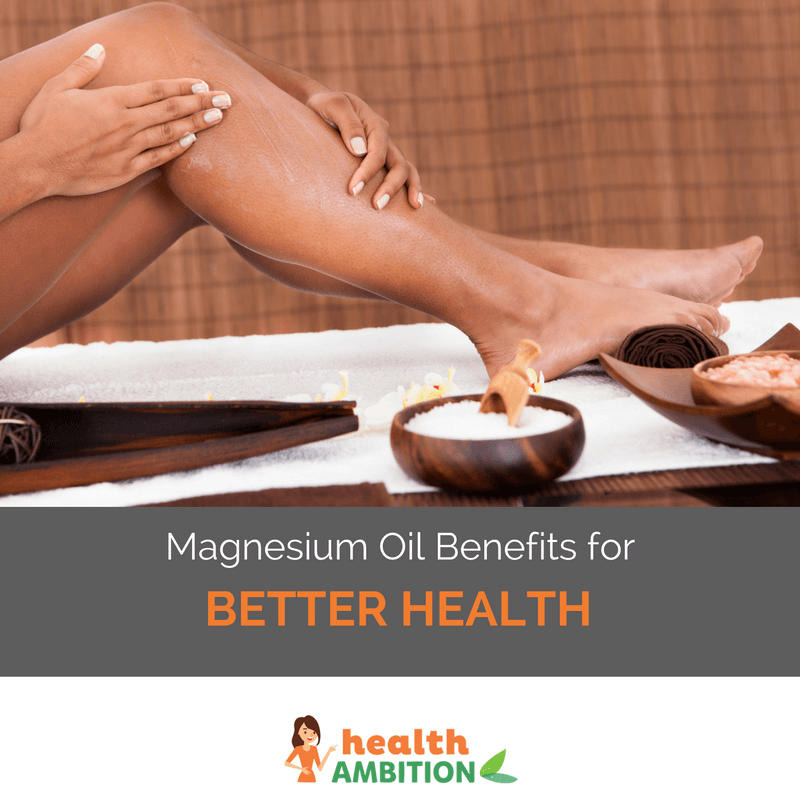 "A woman applying some kind of lotion to her legs next to a smal lbowl of bathing salts and the title ""Magnesium Oil Benefits for Better Health."""