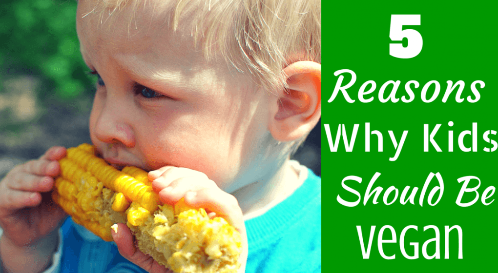 "A child eating a corncob with the title ""5 Reasons Why Kids should be vegan."""