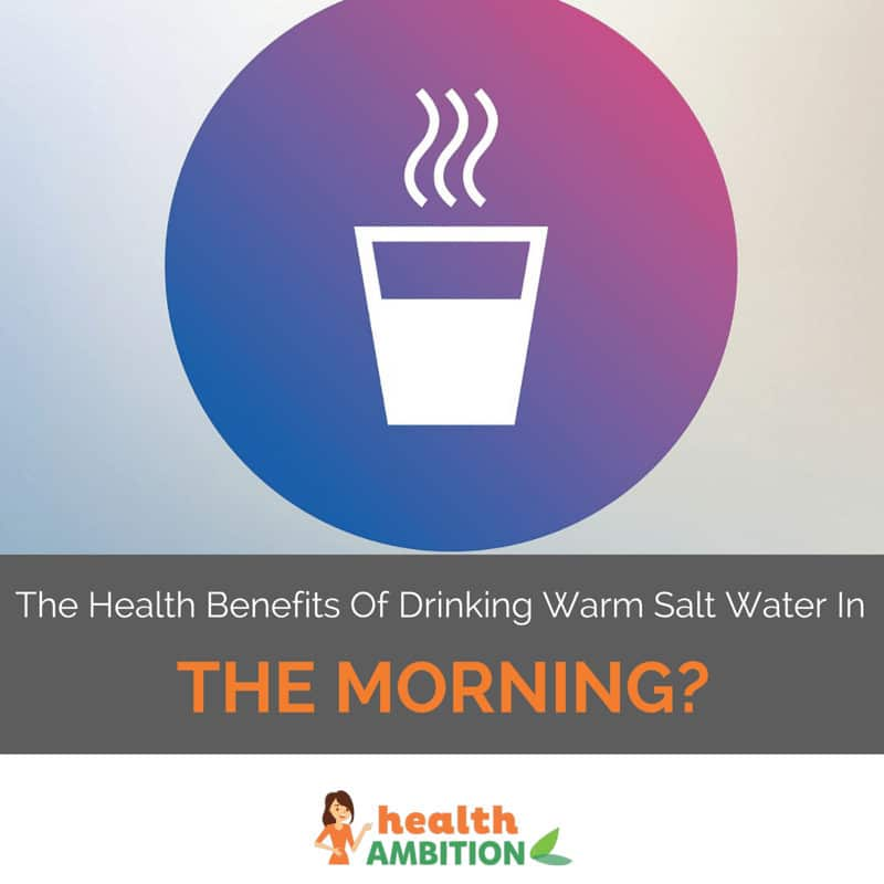 "Graphic of a cup of steaming liquid with the title ""The Health Benefits of Drinking Salt Water In The Morning?"""
