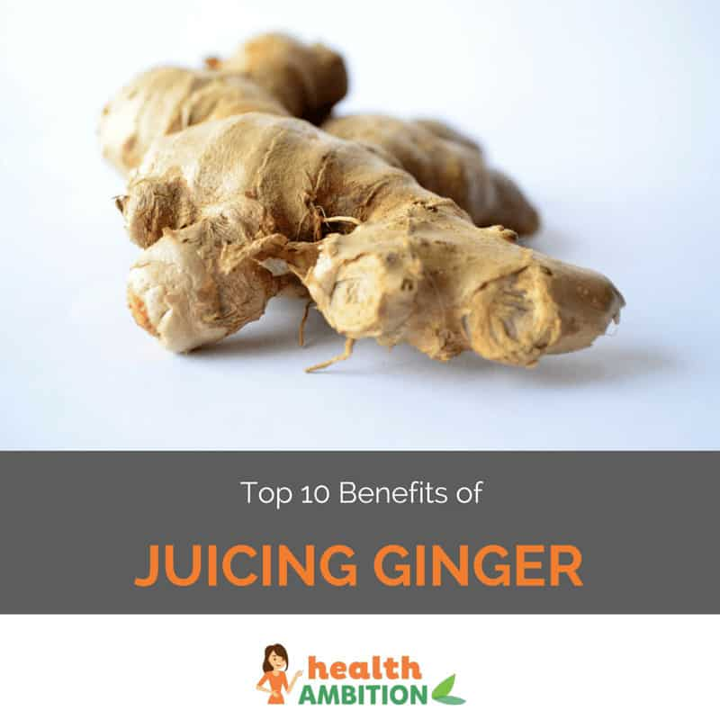 "Ginger root with the title ""Top 10 Benefits of Juicing Ginger."""