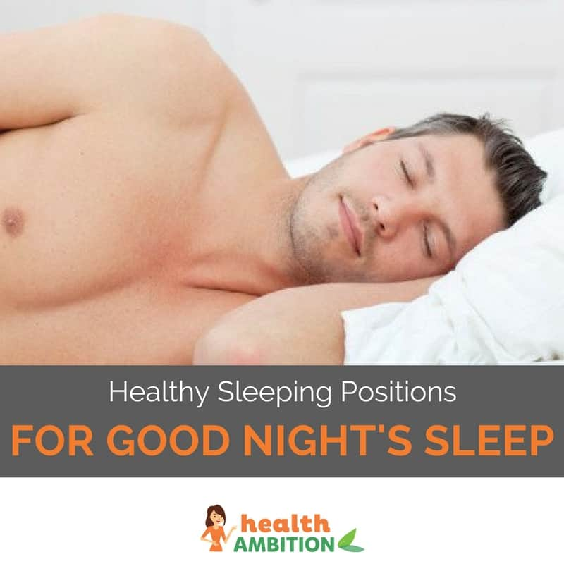 "A man sleeping comfortably with the title: ""Healthy Sleeping Positions – Position Yourself for a Good Night's Sleep."""
