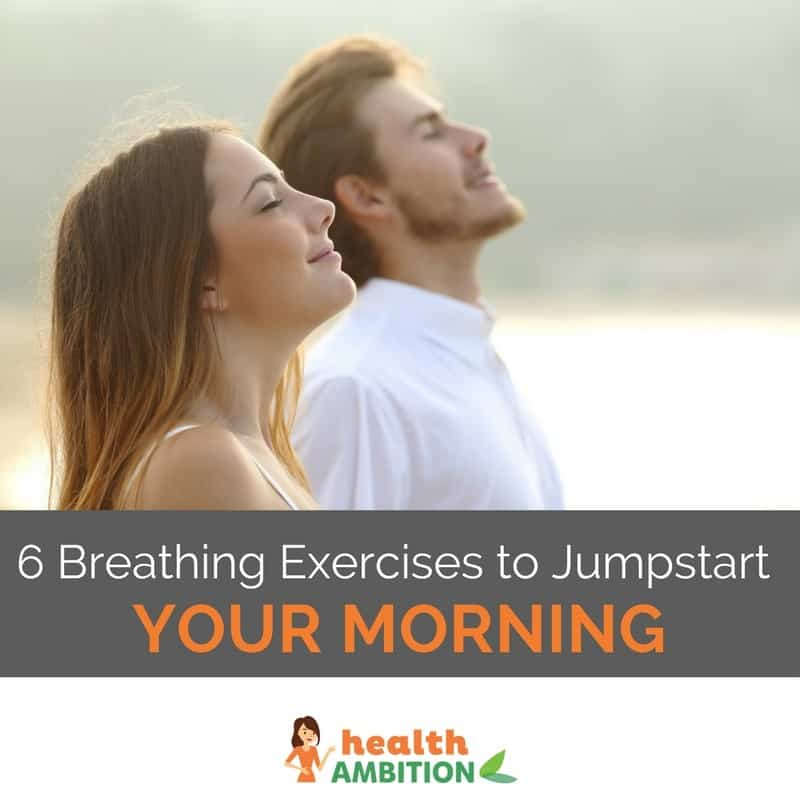 "A woman and man doing breathing exercises with the title ""6 Breathing Exercises to Jumpstart Your Morning"""