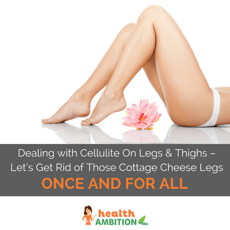 "Legs of a woman with the title ""Dealing with Cellulite On Legs & Thighs – Let's Get Rid of Those Cottage Cheese Legs Once and for All"""