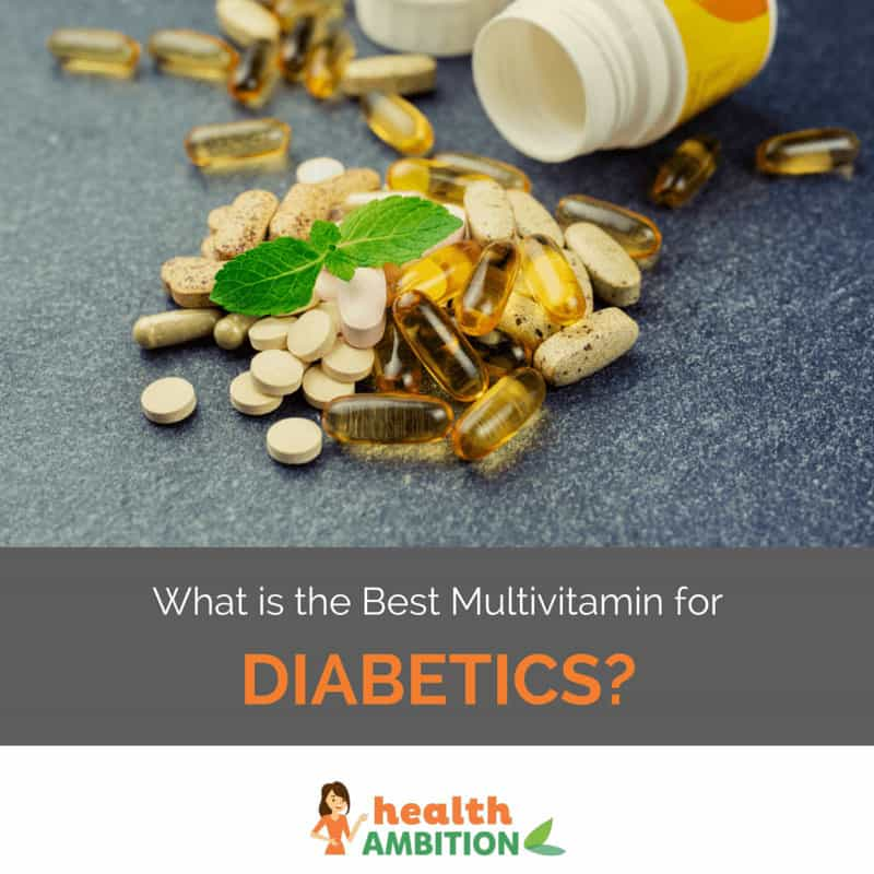 "A pile of various tablets and capsules with the title ""What is the Best Multivitamin for Diabetics?"""