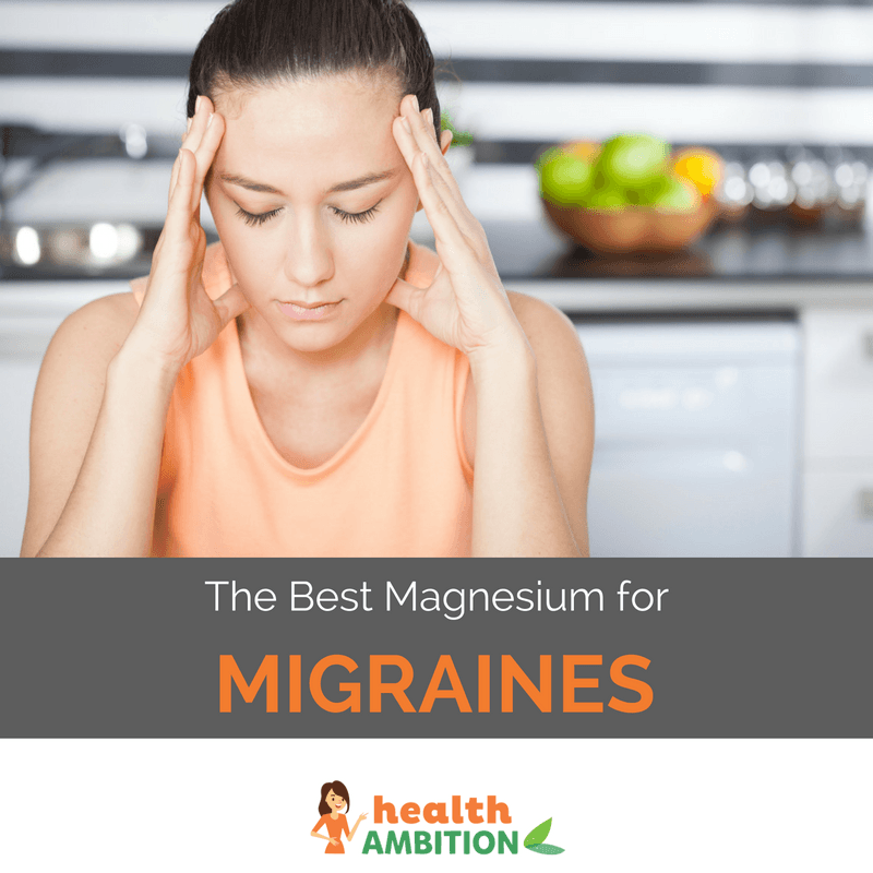 """A woman with a migraine with the title """"The Best Magnesium for Migraines"""""""