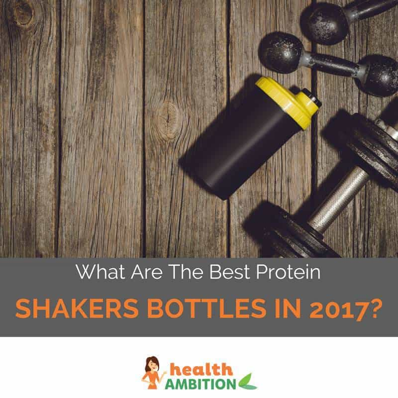 "Protein powder shaker with the title ""What Are The Best Protein Shakers Bottles in 2017?"""