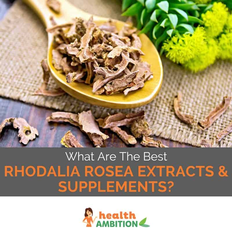 "Rhodiola rosea with the title ""What Are The Best Rhodiola Rosea Extracts & Supplements"""