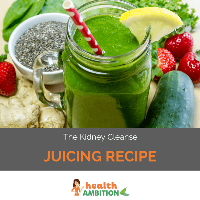 The Kidney Cleanse Juicing Recipe Health Ambition