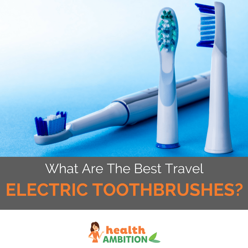 "electric toothbursh heads with the title ""What Are The Best Travel Electric Toothbrushes?"""