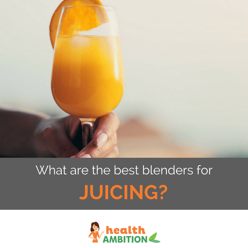 "a glass of orange juice with the title ""What are the best blenders for juicing?"""