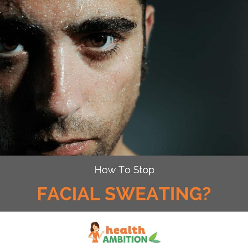 "A person with excessive facial sweat with the title ""How To Stop Facial Sweating?"""