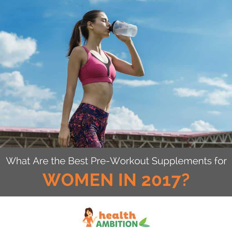 """A woman drinking water with the title """"What Are the Best Pre-Workout Supplements for Women in 2017?"""""""