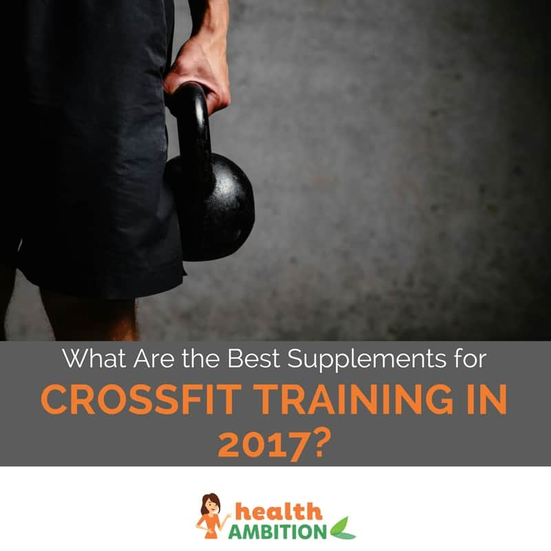"""A person holding a ketlebell with the title """"What Are the Best Supplements for Crossfit Training in 2017?"""""""